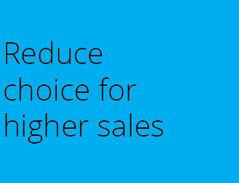 Reduce choice for higher sales