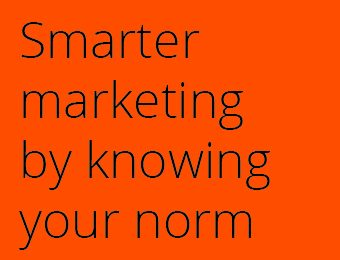 Smarter marketing by knowing your norm