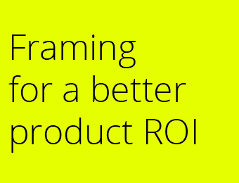 Framing for a better ROI