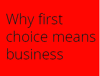 Why first choice means business